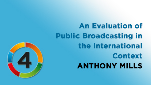 An Evaluation of Public Broadcasting in the International Context, Anthony Mills, IPI Press Freedom Manager