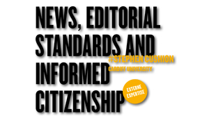 News, editorial standards and informed citizenship, #Stephen Cushion, Cardiff University